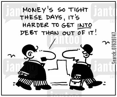 tightening the belt cartoon humor: 'Money's so tight these days, it's harder to get into debt than out of it.'