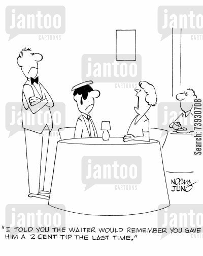 grudges cartoon humor: 'I told you the waiter would remember you gave him a 2 cent tip the last time.'