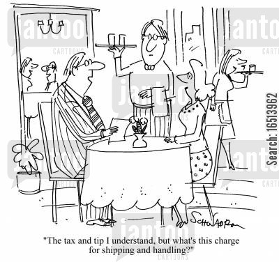 shipped cartoon humor: 'The tax and tip I understand, but what's this charge for shipping and handling?'