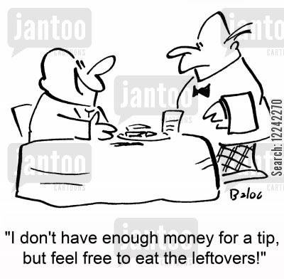 service charge cartoon humor: 'I don't have enough money for a tip, but feel free to eat the leftovers!'