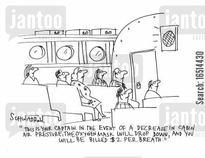 air pressures cartoon humor: 'This is your captain in the event of a decrease in cabin air pressure, the oxygen mask will drop down and you will be billed $2 per breath.'