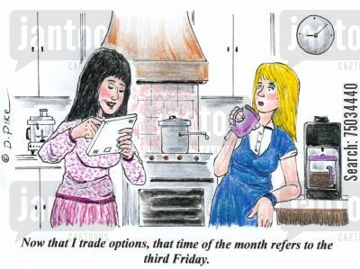 speculation cartoon humor: 'Now that I trade options, that time of the month refers to the third Friday.'