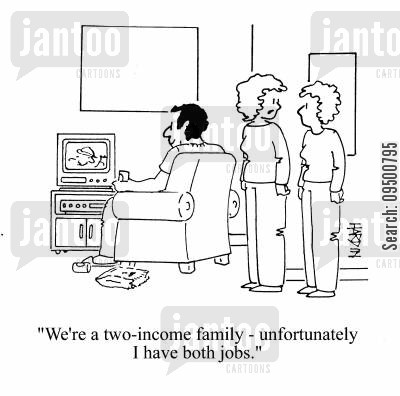 layabout cartoon humor: 'We're a two-income family - unfortunately I have both jobs.'