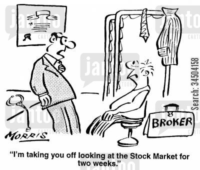 broking cartoon humor: I'm taking you off looking at the Stock Market for two weeks.