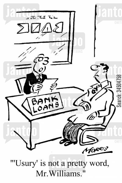 loan requests cartoon humor: 'Usury' is not a pretty word, Mr. Williams.