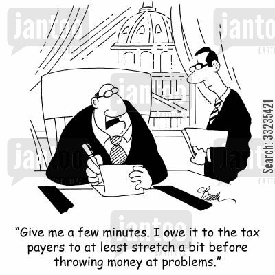 limber up cartoon humor: 'Give me a few minutes. I owe it to the tax payers to at least stretch a bit before throwing money at problems.'