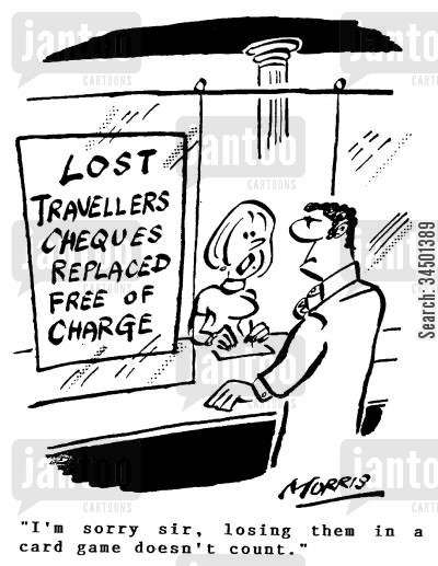 travellers cheque cartoon humor: I'm sorry sir, losing them in a card game doesn't count.