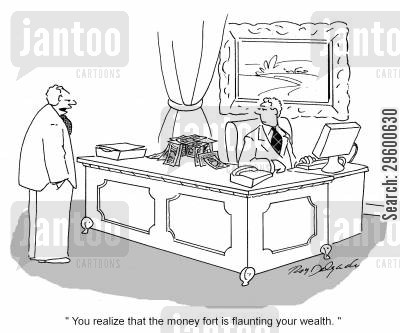 conspicuous cartoon humor: 'You realize that the money fort is flaunting your wealth.'