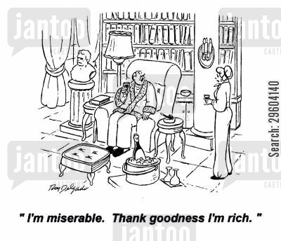 emotional health cartoon humor: 'I'm miserable. Thank goodness I'm rich.'