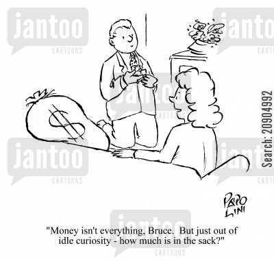 curiousity cartoon humor: 'Money isn't everything, Bruce. But just out of idle curiosity - how much is in the sack?'