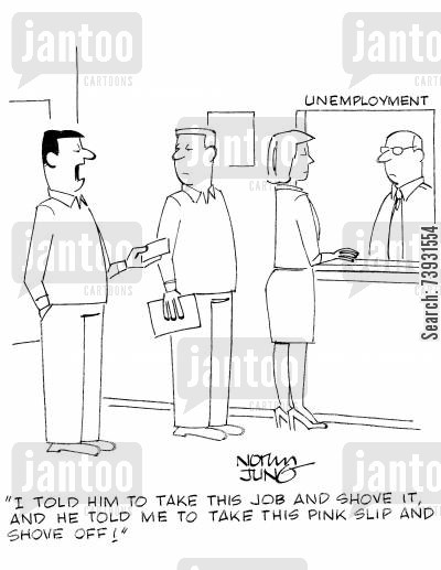 cheques cartoon humor: 'I told him to take this job and shove it, and he told me to take this pink slip and shove off!'