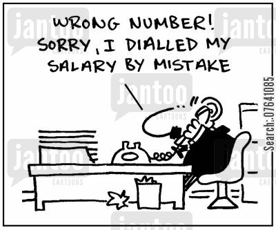 miss calls cartoon humor: 'Wrong number. Sorry, I dialled my salary by mistake.'