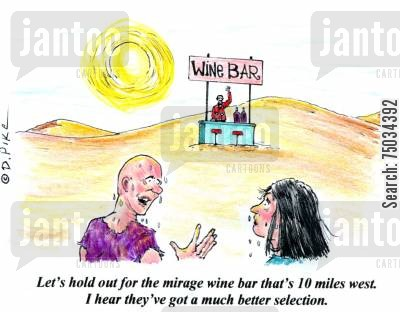 hallucinations cartoon humor: 'Let's hold out for the mirage wine bar that's 10 miles west. I hear they've got a much better selection.'
