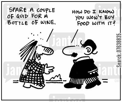acts of charity cartoon humor: 'Spare a couple of quid for a bottle of wine. How do I know you won't buy food with it?'