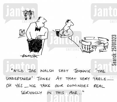 domino cartoon humor: 'Wild Joe Walsh shot Johnnie 'The Undertaker' Jones at that very table - oh yes - we take our dominoes real seriously in this pub...'