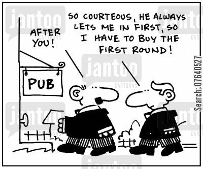 drinks round cartoon humor: 'After you. So courteous, he always lets me in first, so I have to buy the first round.'