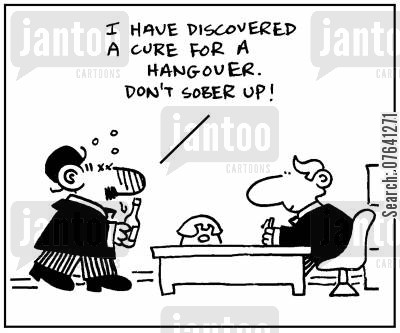 sobering up cartoon humor: 'I have discovered a cure for a hangover. Don't sober up.'