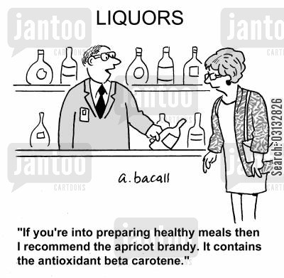 brandies cartoon humor: 'If you're into preparing healthy meals then I recommend the apricot brandy. It contains the antioxidant beta carotene.'