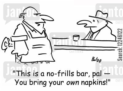 bring your own cartoon humor: 'This is a no-frills bar, pal -- You bring your OWN napkins!'
