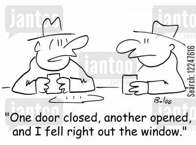 one door closes cartoon humor: 'One door closed, another opened, and I fell right out the window.'