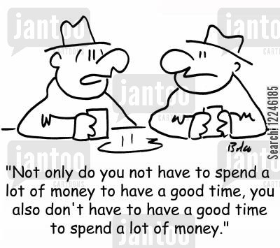 good time cartoon humor: 'Not only do you not have to spend a lot of money to have a good time, you also don't have to have a good time to spend a lot of money.'