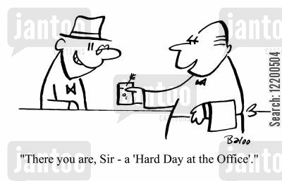 stressfull cartoon humor: 'There you are, Sir- a 'Hard Day at the Office'.'