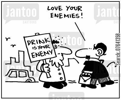 love your enemies cartoon humor: 'Drink is your enemy.' - 'Love your enemies.'