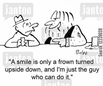 turned upside down cartoon humor: 'A smile is only a frown turned upside down, and I'm just the guy who can do it.'