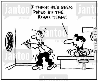 darts tournaments cartoon humor: 'I think he's been doped by the rival team.'
