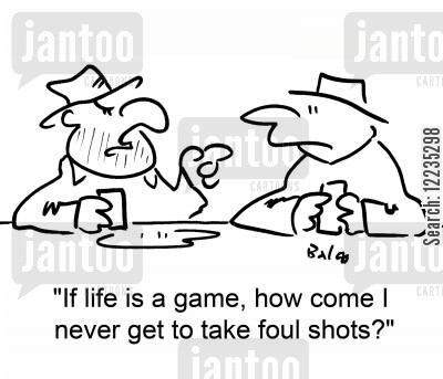 fouls cartoon humor: 'If life is a game, how come I never get to take foul shots?'