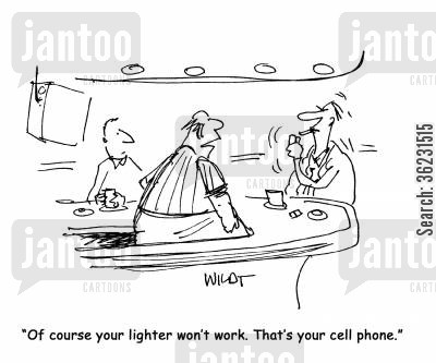 lighters cartoon humor: Of course your lighter won't work. That's your cell phone.