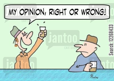 drunken debates cartoon humor: 'My opinion, right or wrong!'