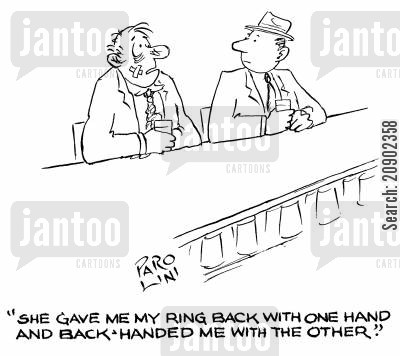 backhander cartoon humor: 'She gave me my ring back with one hand and back-handed me with the other.'