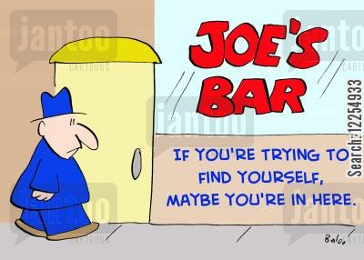 drinking to forget cartoon humor: Joe's Bar - if you're trying to find yourself, maybe you're in here.