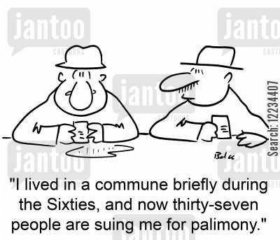 free love cartoon humor: 'I lived in a commune briefly during the Sixties, and now thirty-seven people are suing me for palimony.'