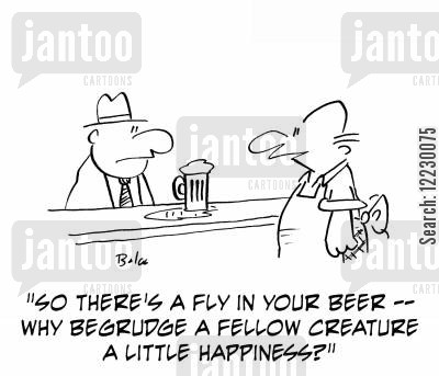 begrudge cartoon humor: 'So there's a fly in your beer — why begrudge a fellow creature a little happiness?'