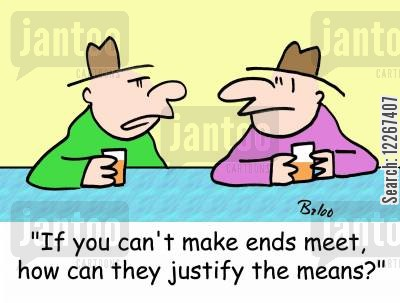 justifying the means cartoon humor: 'If you can't make ends meet, how can they justify the means?'