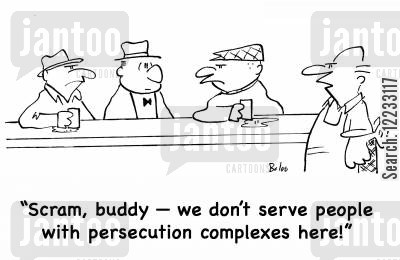 persecution complex cartoon humor: 'Scram, buddy -- we don't serve people with persecution complexes here!'