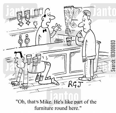 the local cartoon humor: Oh, that's Mike. He's like part of the furniture round here