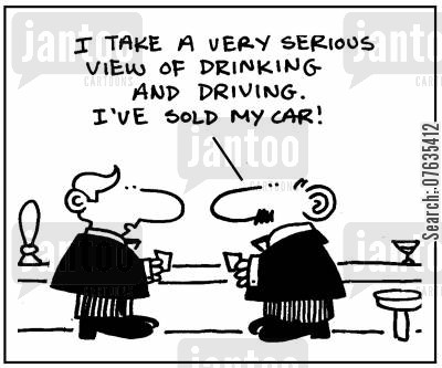 drinking and driving cartoon humor: I take a serious view of drinking and driving so I've sold my car.