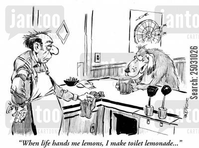 adage cartoon humor: 'When life hands me lemons. I make toilet lemonade.'