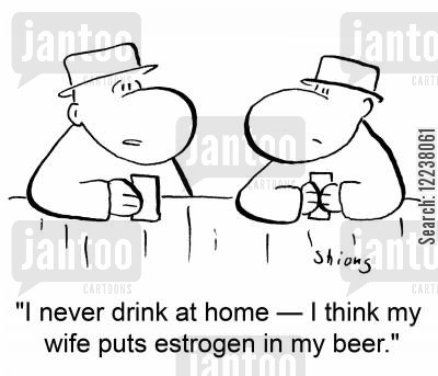 hormonal cartoon humor: I never drink at home - I think my wife puts estrogen in my beer.