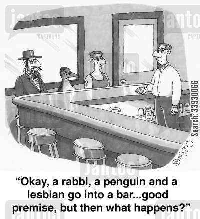 racist joke cartoon humor: 'Okay, a rabbi, a penguin and a lesbian go into a bar...good premise, but then what happens?'