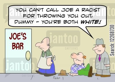caucasian cartoon humor: JOE'S BAR, 'You can't call Joe a racist for throwing you out, dummy - you're both WHITE!'