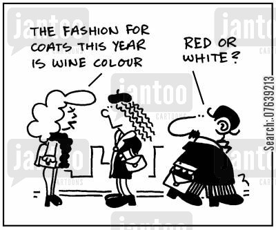 fashion advise cartoon humor: 'The fashion for coats this year is wine colour. Red or white?'