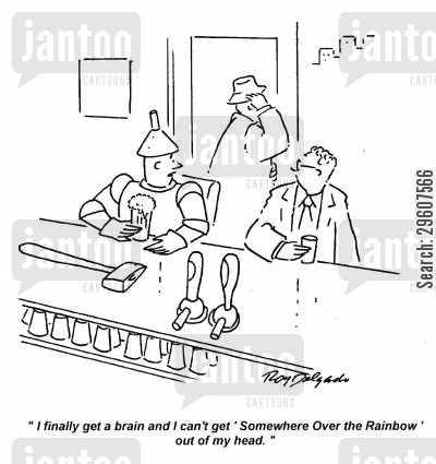 catchy cartoon humor: 'I finally get a brain and I can't get 'Somewhere Over the Rainbow' out of my head.'