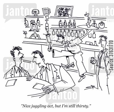 publicans cartoon humor: 'Nice juggling act, but I'm still thirsty,'