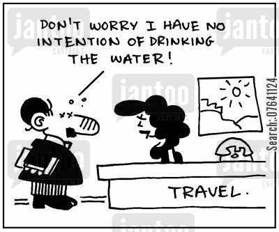 clean water cartoon humor: 'Don't worry. I have no intention of drinking the water.'