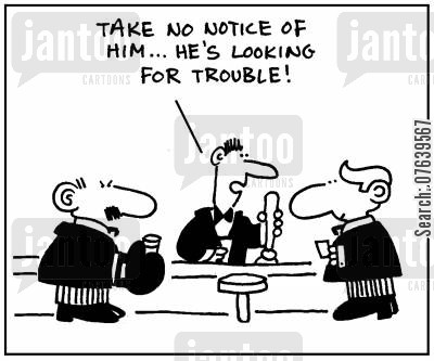 off cartoon humor: 'Take no notice of him, he's looking for trouble.'