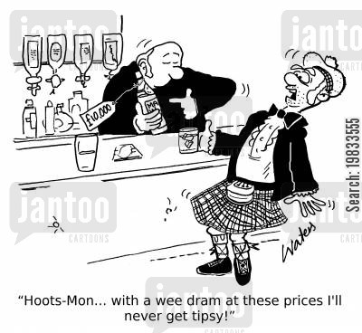 living costs cartoon humor: 'Hoots-Mon... with a wee dram at these prices I'll never get tipsy!'